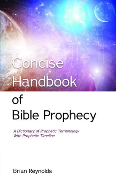 Concise Handbook for Bible Prophecy - B. Reynolds
